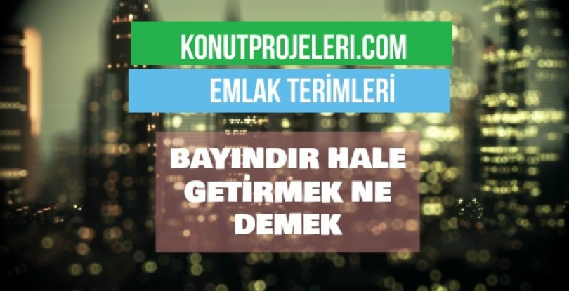 BAYINDIR HALE GETİRMEK NE DEMEK
