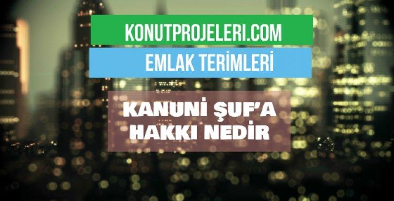 KANUNİ ŞUF'A HAKKI NEDİR